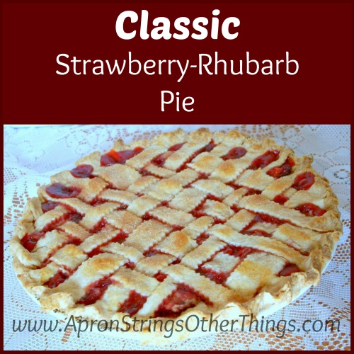 Classic Strawberry-Rhubarb Pie Recipe | Apron Strings & Other Things