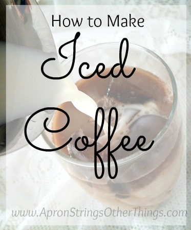 How to Make Iced Coffee - Apron Strings & other things