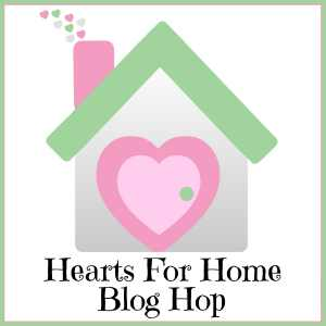Hearts for Home Blog Hop at ApronStringsOtherThings.com