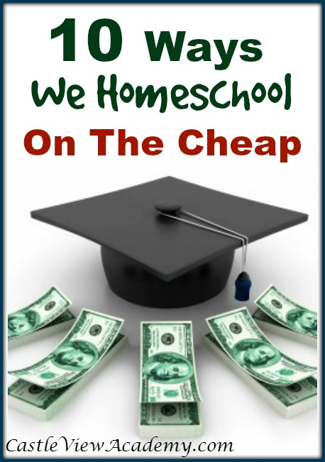 hfh 7.16.15 10-Ways-We-Homeschool-On-The-Cheap.-Tips-by-Castle-View-Academy