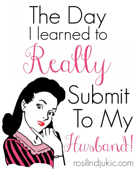 hfh 7.29.15 The-Day-I-Learned-to-Really-Submit-to-My-Husband-819x1024
