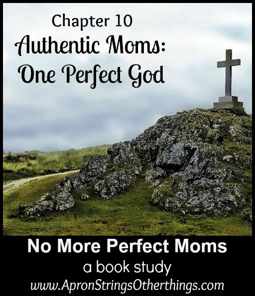 No More Perfect Moms – A Book Study – Chapter 10