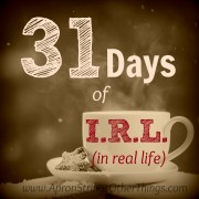 31 Days of I.R.L. (in real life)