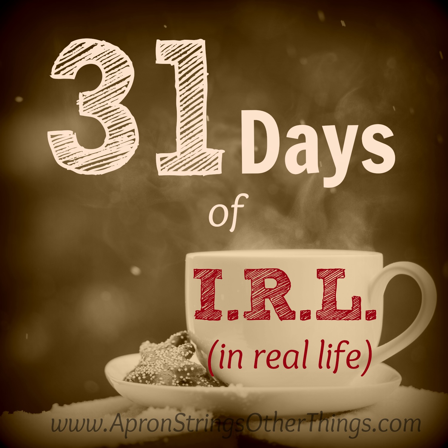 31 Days of I.R.L. (in real life) at ApronStringsOtherThings.com