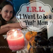 "I.R.L. I Want to Be a ""Yes"" Mom"