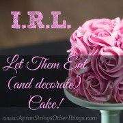 I.R.L. Let Them Eat (and Decorate) Cake!