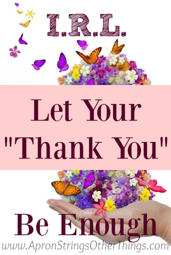 I.R.L. Let Your Thank You Be Enough at ApronStringsOtherThings.com