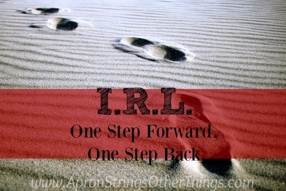 I.R.L. One Step Forward One Step Back at ApronStringsOtherThings.com