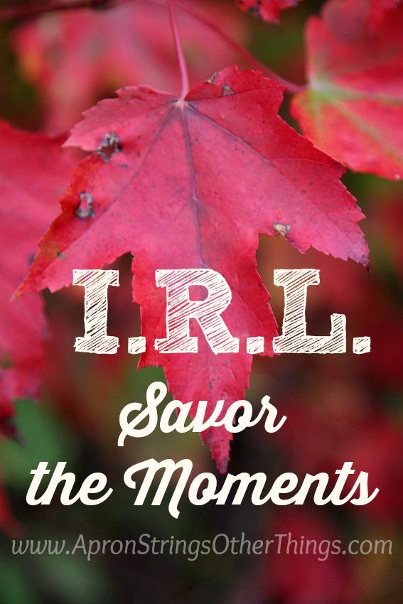 I.R.L. Savor the Moments