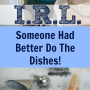 I.R.L. Someone Had Better Do the Dishes!