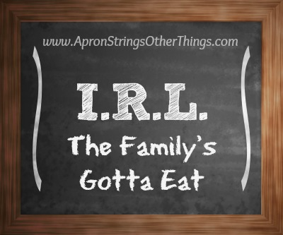 I.R.L. The Family's Gotta Eat at ApronStringsOtherThings.com fb