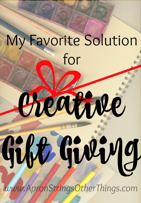 My Solution for Creative Gift Giving at ApronStringsOtherThings.com
