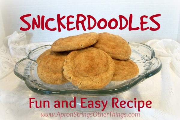 Snickerdoodles - a Fun and Easy Recipe at ApronStringsOtherThings.com