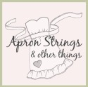 Apron Strings & Other Things