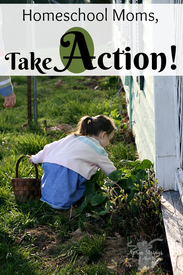 Homeschool Moms Take Action at ApronStringsOtherThings.com An Encouraging Alphabet for Homeschooling Moms A is for Action Do Something Don't be Afraid to Try