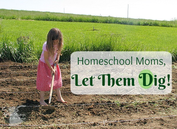 Homeschool Moms, Let Them Dig at ApronStringsOtherThings.com encouragement for homeschool moms blogging through the alphabet
