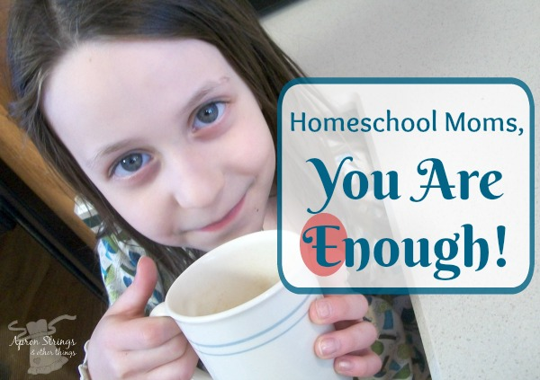 Homeschool Moms You Are Enough Encouragement for Homeschooling Moms Blogging through the Alphabet at ApronStringsOtherThings.com