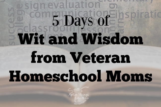 5 Days of Wit and Wisdom from Veteran Homeschool Moms
