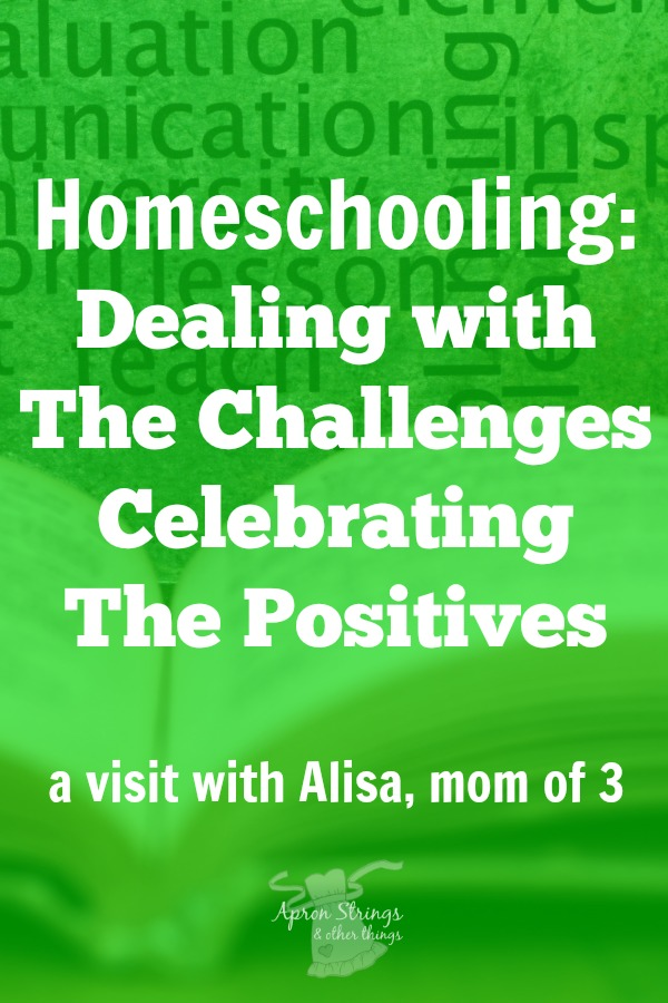 Homeschooling Dealing with The Challenges Celebrating the Positives Alisa shares encouragement for moms at ApronStringsOtherThings.com