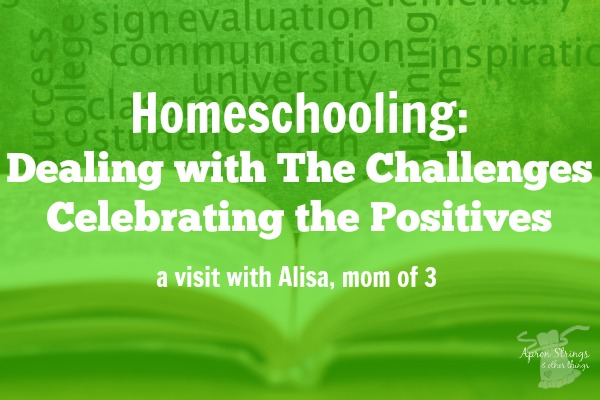 Homeschooling Dealing with The Challenges Celebrating the Positives with Alisa Mom of 3 at ApronStringsOtherThings.com