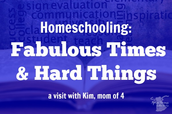 Homeschooling Fabulous Times & Hard Things Mom of 4 Shares from her experience and years of home education at ApronStringsOtherThings.com