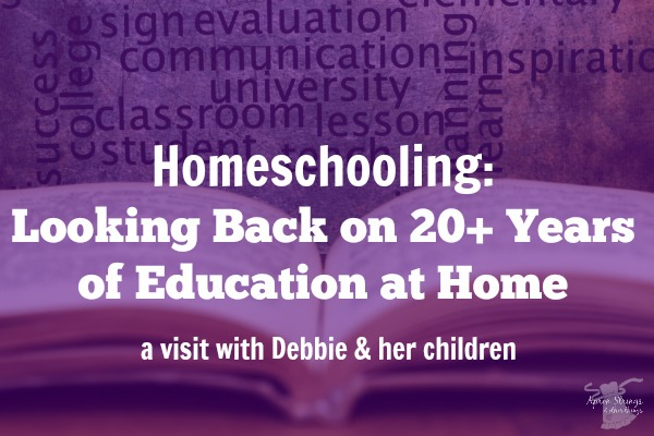 Homeschooling: Looking Back on 20+ Years of Education at Home - a visit with Debbie & her children at ApronStringsOtherThings.com