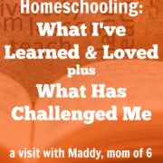 Homeschooling: What I've Learned & Loved plus What Challenged Me – A Visit With Maddy