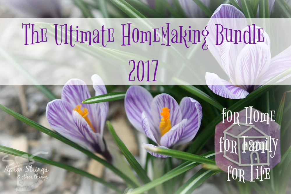 The Ultimate Homemaking Bundle 2017 for home for family for life at ApronStringsOtherThings.com