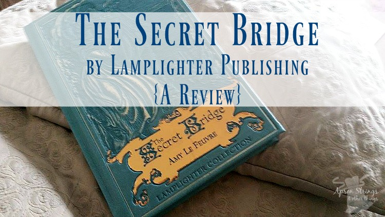 The Secret Bridge by Lamplighter Publishing {A Review}