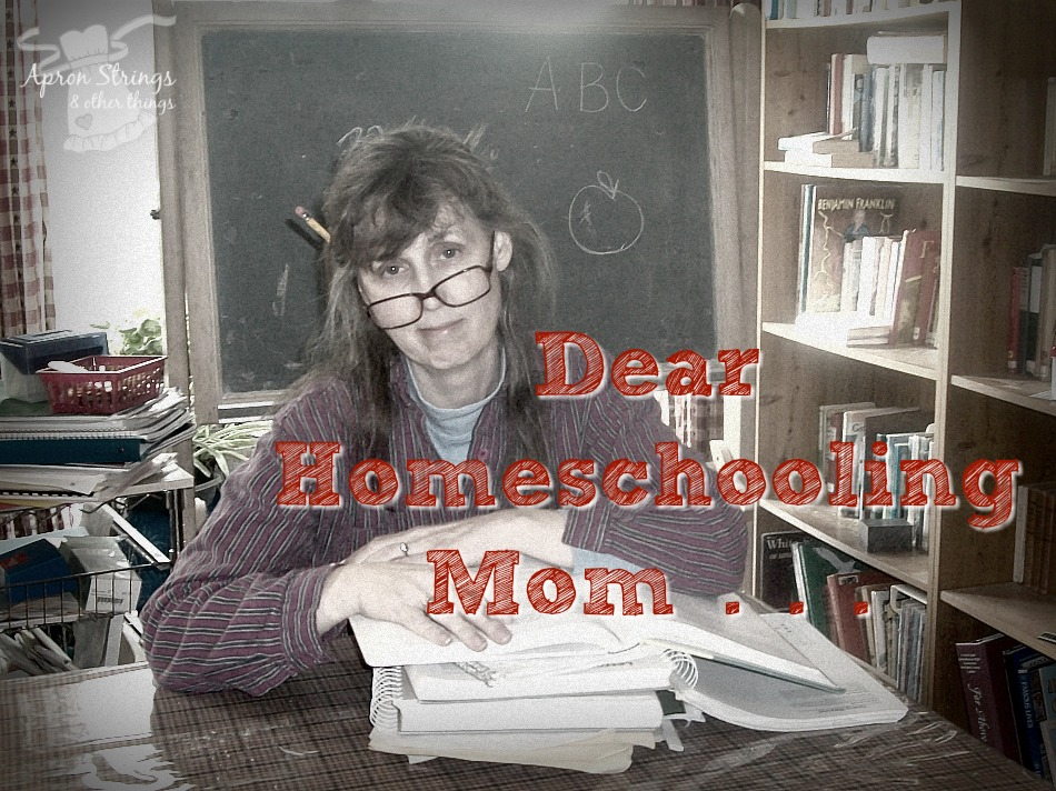 Dear Homeschooling Mom Day 5 Back to Home School Series at ApronStringsOtherThings.com