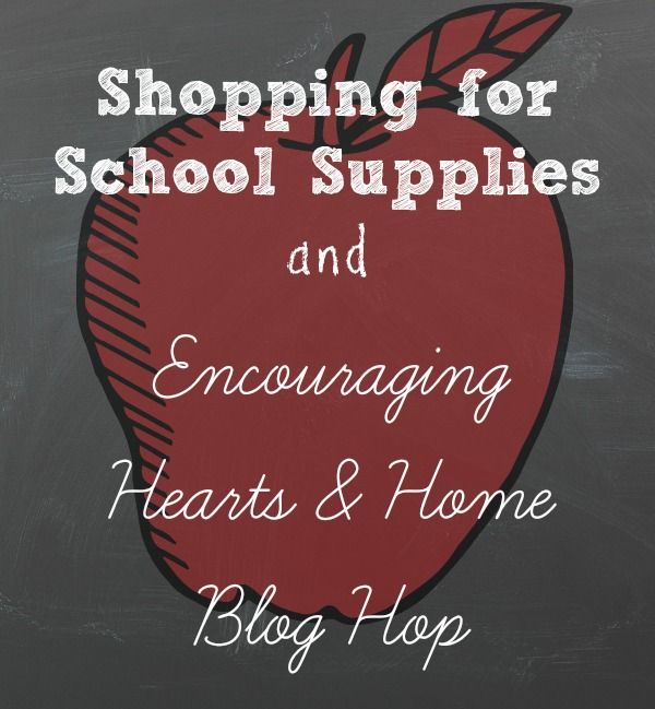 Shopping for School Supplies and Encouraging Hearts & Home Blog Hop