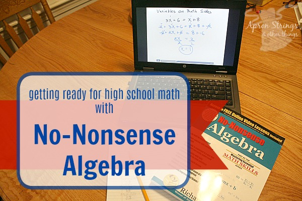 getting ready for high school math with No-Nonsense Algebra Homeschool Math Review at ApronStringsOtherThings.com