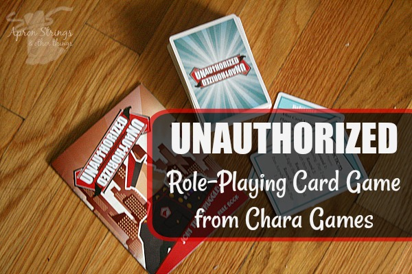 UNAUTHORIZED Role-Playing Card Game from Chara Games for all ages and large groups at ApronStringsOtherThings.com