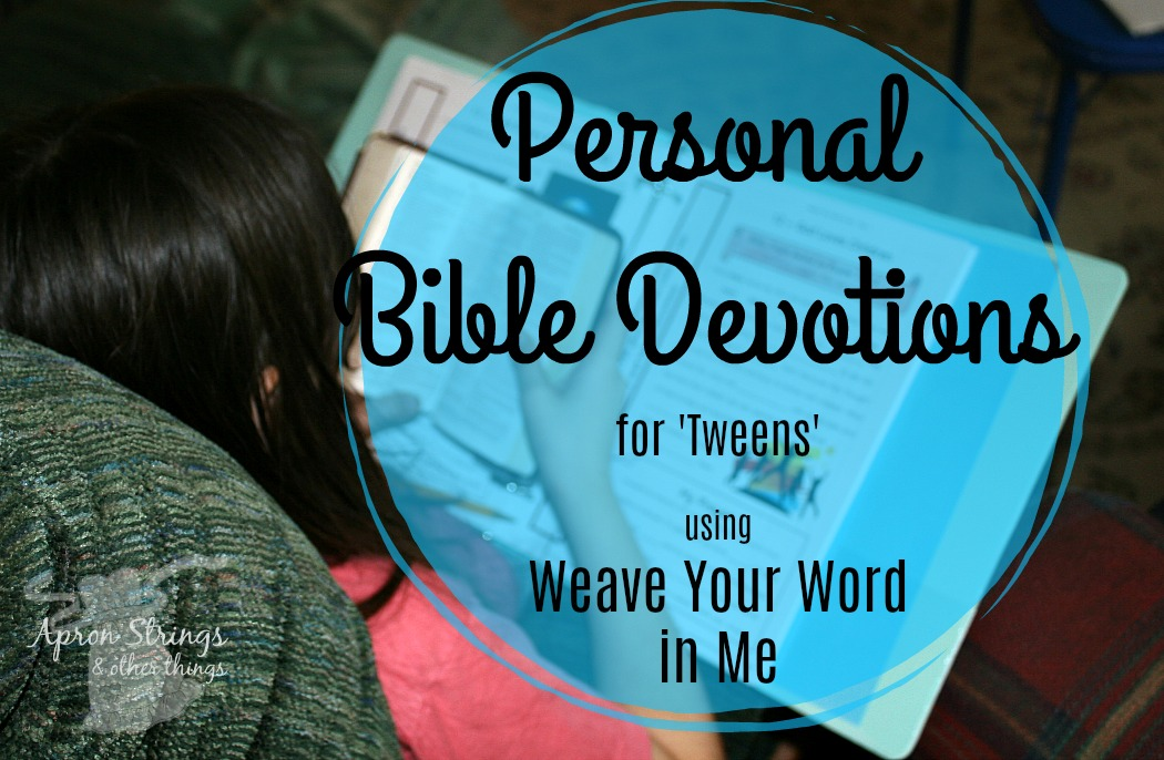 Personal Bible Devotions for tween kids using Weave Your Word in Me at ApronStringsOtherThings.com