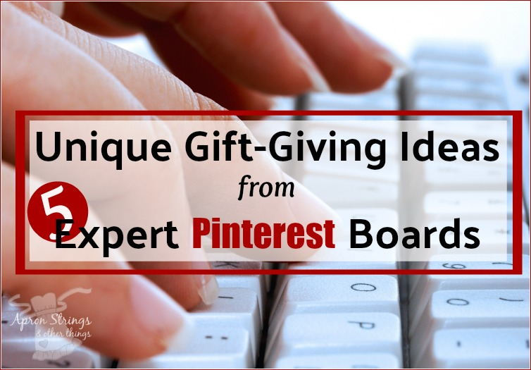 Unique Gift-Giving Ideas from 5 Expert Pinterest Boards at ApronStringsOtherThings.com fb