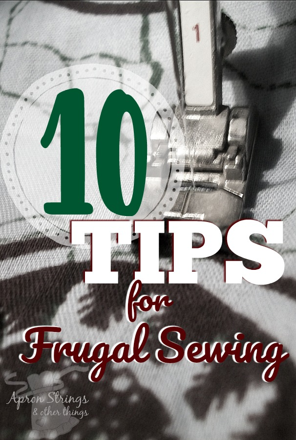 10 Tips for Frugal Sewing how to save money guest post at ApronStringsOtherThings.com
