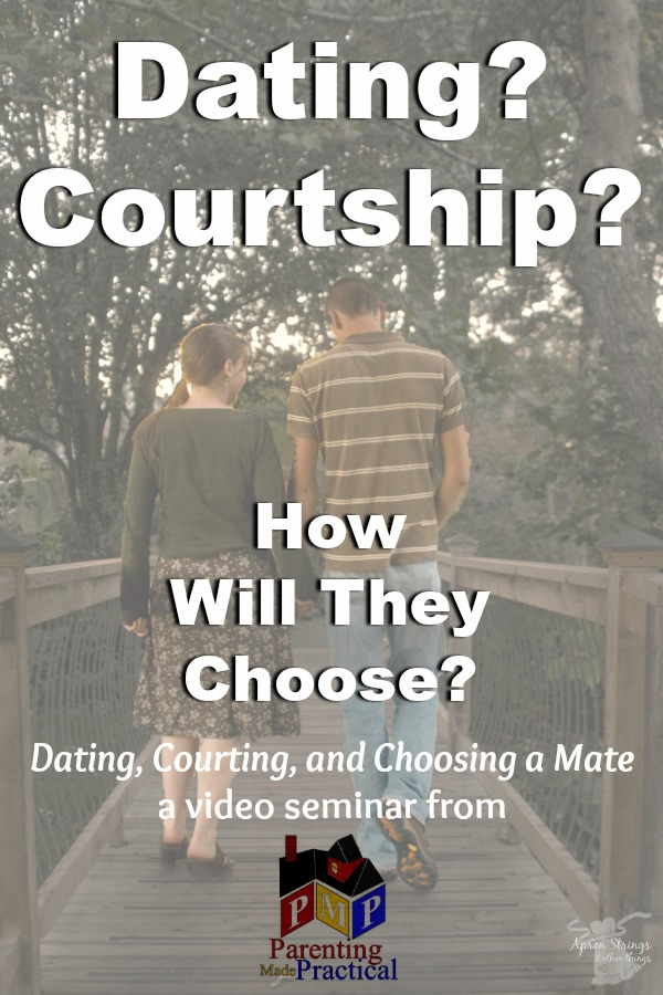Dating Courting Help to Help Our Children Choose Mate at ApronStringsOtherThings Parenting Made Practical Review