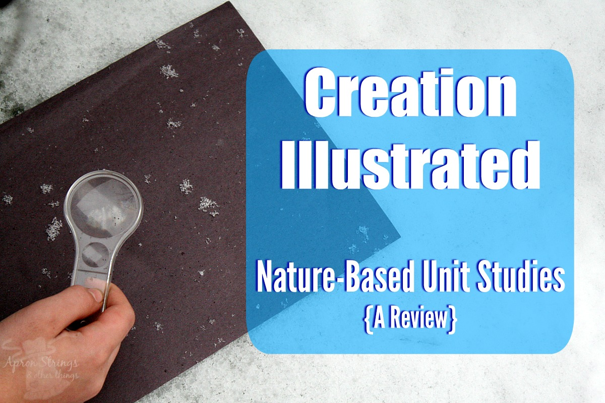 Creation Illustrated Nature Based Unit Studies A Review at ApronStringsOtherThings.com