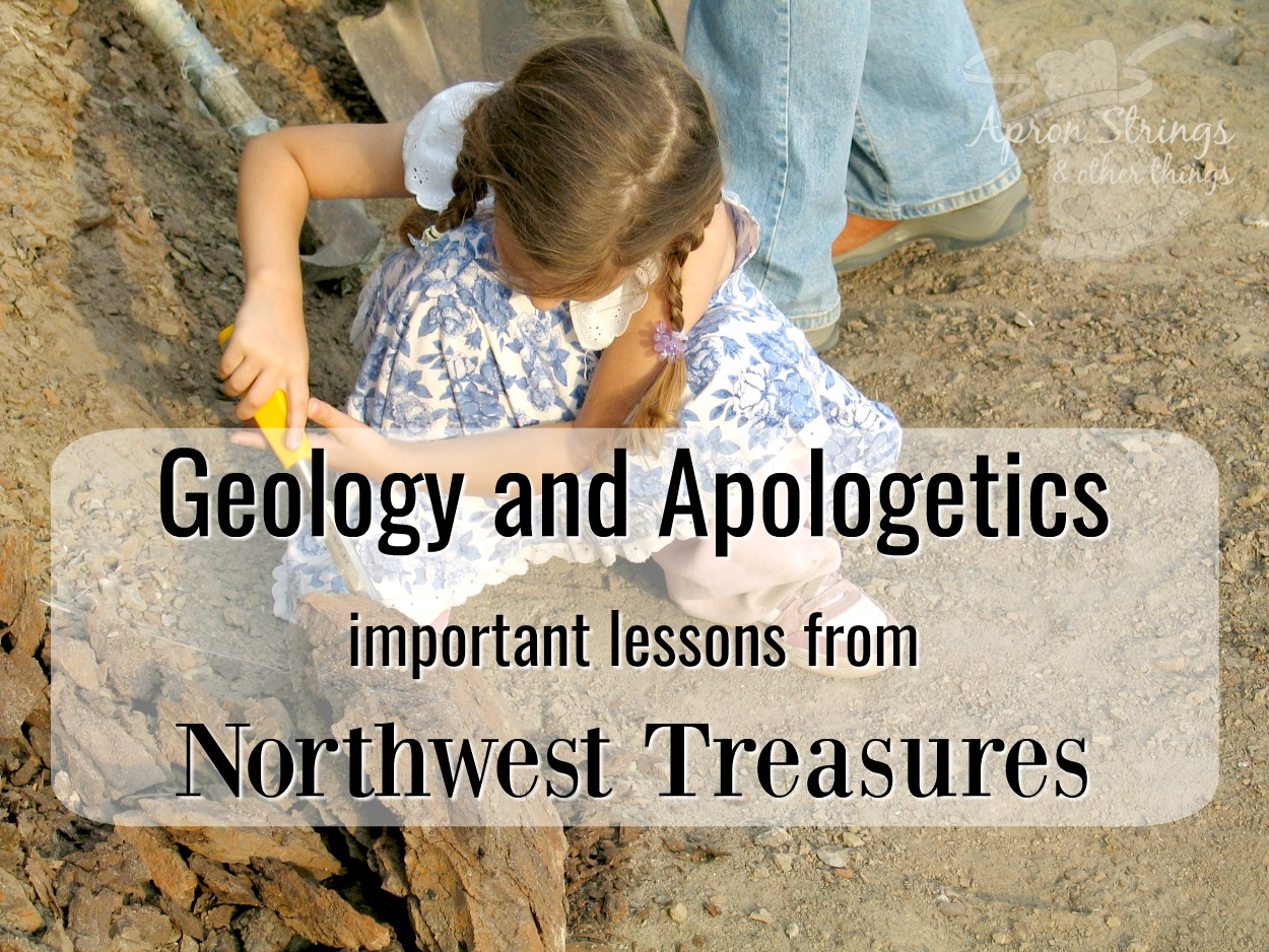 Geology and Apologetics with Northwest Treasures at ApronStringsOtherThings.com