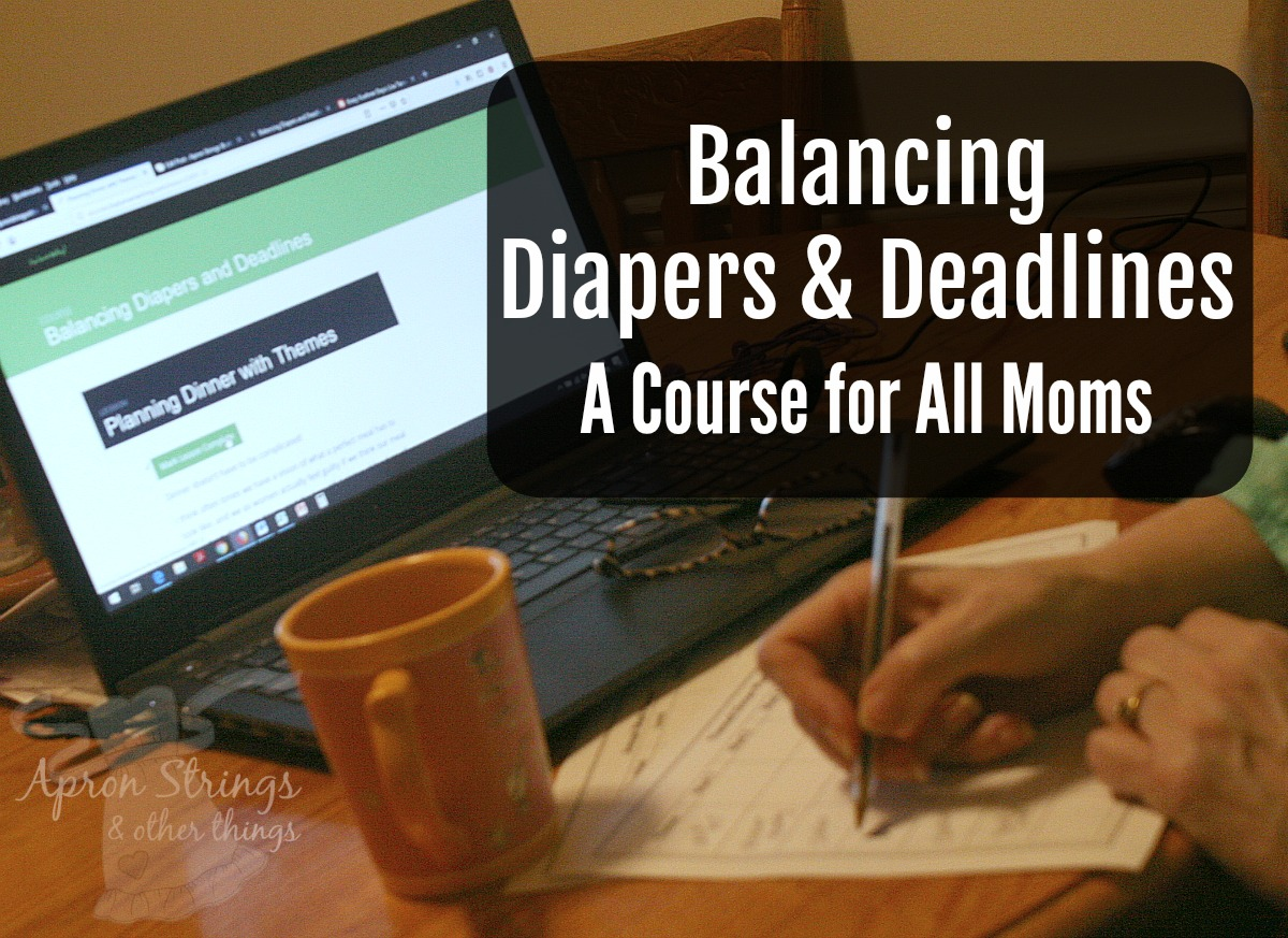 Balancing Diapers & Deadlines - A Course for All Moms especially work at home moms at ApronStringsOtherThings.com