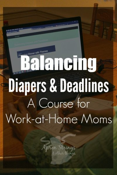 Balancing Diapers & Deadlines - A Course for Work-at-Home Moms at ApronStringsOtherThings.com