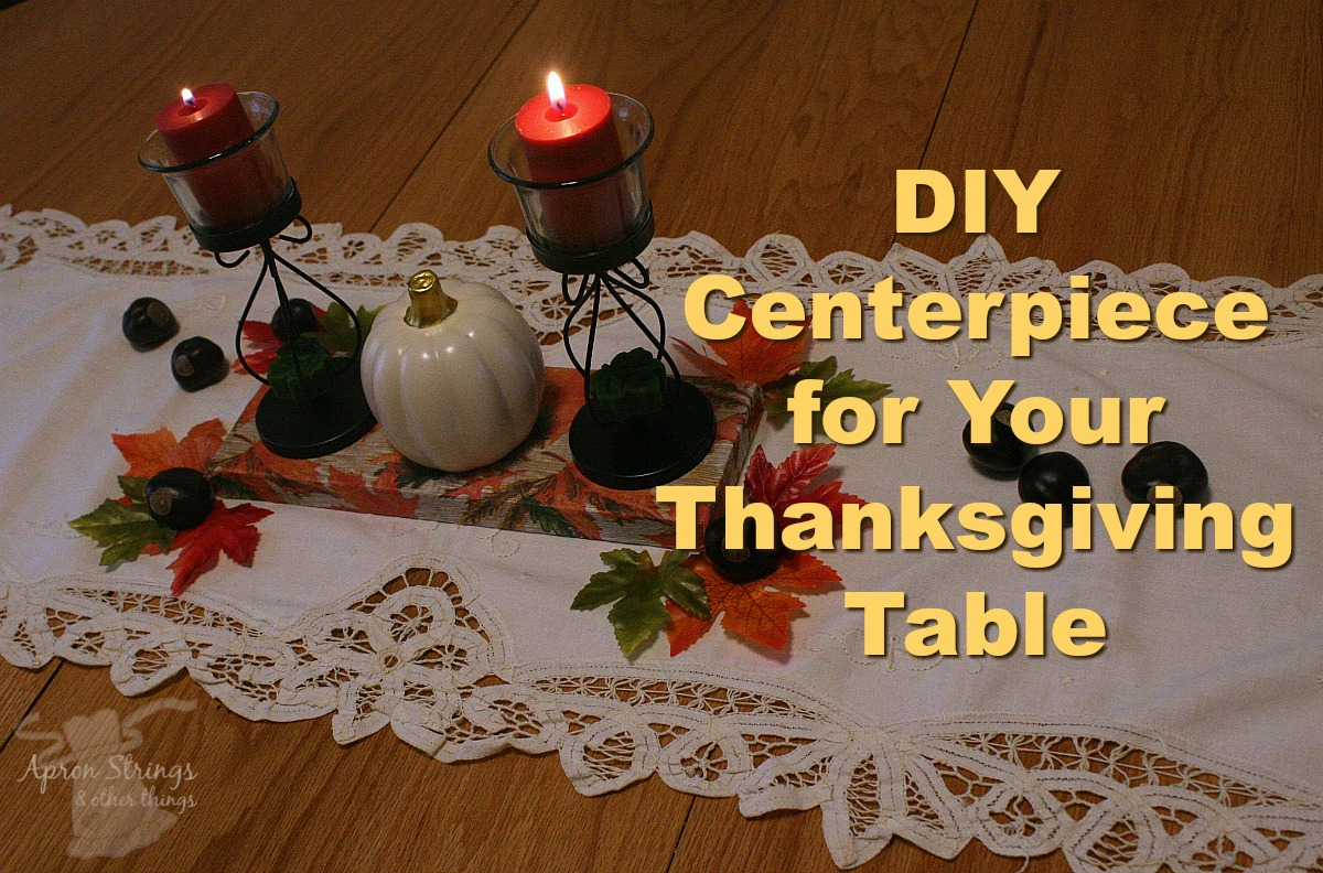 DIY Centerpiece for Your Thanksgiving Table at ApronStringsOtherThings.com